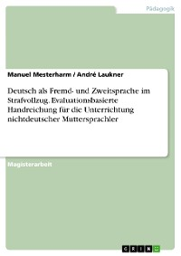 Cover Deutsch als Fremd- und Zweitsprache im Strafvollzug. Evaluationsbasierte Handreichung für die Unterrichtung nichtdeutscher Muttersprachler