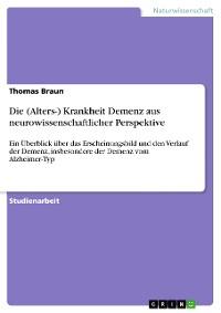 Cover Die (Alters-) Krankheit Demenz aus neurowissenschaftlicher Perspektive