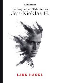 Cover Die tragischen Talente des Jan-Nicklas H.