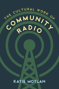 Cover The Cultural Work of Community Radio