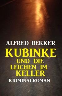 Cover Kubinke und die Leichen im Keller: Kriminalroman