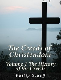 Cover The Creeds of Christendom: Volume 1 The History of Creeds