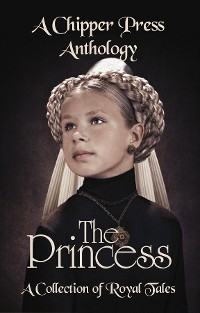 Cover The Princess: A Collection of Royal Tales