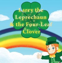 Cover Larry the Leprechaun and the Four-Leaf Clovers