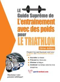 Cover Le guide supreme de l'entrainement avec des poids pour le triathlon