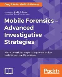 Cover Mobile Forensics - Advanced Investigative Strategies