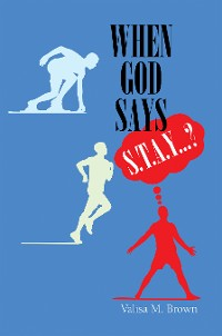 """Cover When God Says """"S. T. A. Y. . . .?"""""""