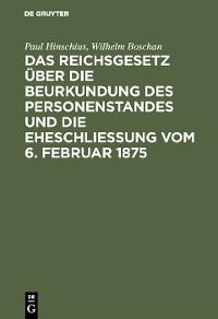 Cover Das Reichsgesetz über die Beurkundung des Personenstandes und die Eheschließung vom 6. Februar 1875