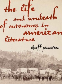 Cover The Life and Undeath of Autonomy in American Literature