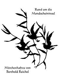 Cover Rund um die Mondscheininsel - Märchenhaftes von Berthold Reichel