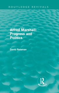 Cover Alfred Marshall: Progress and Politics (Routledge Revivals)