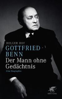 Cover Gottfried Benn. Der Mann ohne Gedächtnis