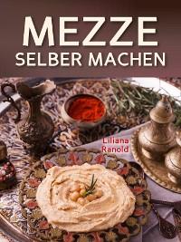Cover Libanesische Küche: MEZZE SCHNELL UND EINFACH SELBER MACHEN! Authentische libanesische Küche (libanesische Vorspeisen) ganz einfach erklärt