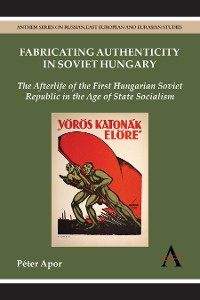 Cover Fabricating Authenticity in Soviet Hungary