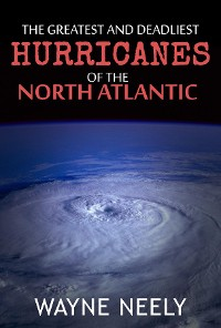 Cover The Greatest and Deadliest Hurricanes of the North Atlantic