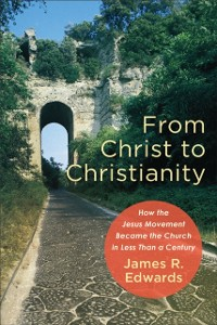 Cover From Christ to Christianity