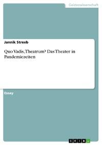 Cover Quo Vadis, Theatrum? Das Theater in Pandemiezeiten
