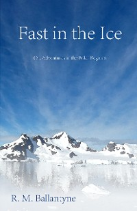 Cover Fast in the Ice; Or, Adventures in the Polar Regions
