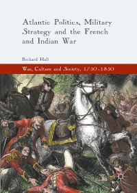Cover Atlantic Politics, Military Strategy and the French and Indian War