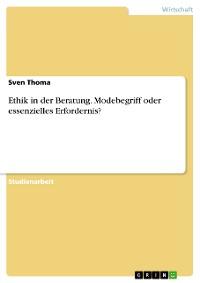 Cover Ethik in der Beratung. Modebegriff oder essenzielles Erfordernis?