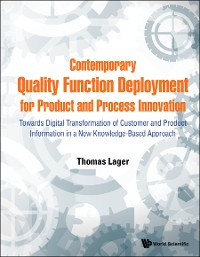 Cover Contemporary Quality Function Deployment For Product And Process Innovation: Towards Digital Transformation Of Customer And Product Information In A New Knowledge-based Approach