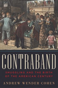 Cover Contraband: Smuggling and the Birth of the American Century
