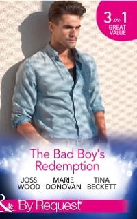 Cover Bad Boy's Redemption: Too Much of a Good Thing? / Her Last Line of Defence / Her Hard to Resist Husband (Mills & Boon By Request)