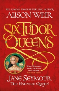 Cover Six Tudor Queens: Jane Seymour, The Haunted Queen