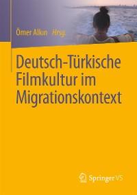 Cover Deutsch-Türkische Filmkultur im Migrationskontext