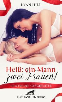 Cover Heiß: ein Mann – zwei Frauen! | Erotische Geschichte