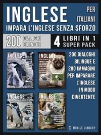 Cover Inglese Per Italiani - Impara L'Inglese Senza Sforzo (4 libri in 1 Super Pack)