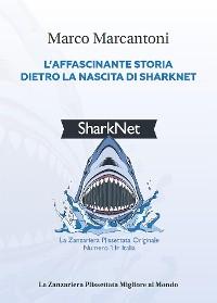 Cover L'affascinante storia dietro la nascita di Sharknet