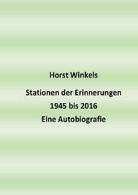 Cover Stationen der Erinnerungen 1945 bis 2016 - Eine Autobiografie