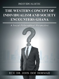 Cover The Western Concept of Individualism and Society Encounters Ghana