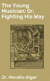 Cover The Young Musician; Or, Fighting His Way