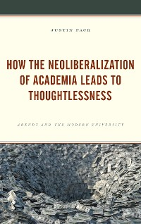 Cover How the Neoliberalization of Academia Leads to Thoughtlessness