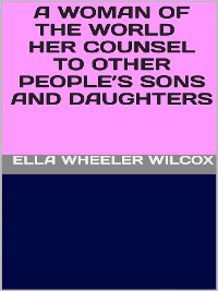 Cover A Woman of the World - Her Counsel to Other People's Sons and Daughters