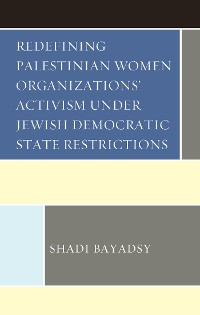 Cover Redefining Palestinian Women Organizations' Activism under Jewish Democratic State Restrictions