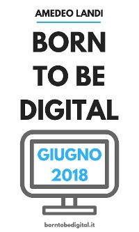 Cover Born to be Digital Giugno 2018