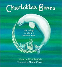 Cover Charlotte's Bones: The Beluga Whale in a Farmer's Field (Tilbury House Nature Book)