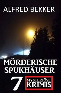 Cover Mörderische Spukhäuser: 7 mysteriöse Krimis