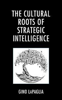 Cover The Cultural Roots of Strategic Intelligence