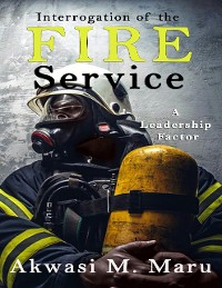 Cover Interrogation of the Fire Service: A Leadership Factor