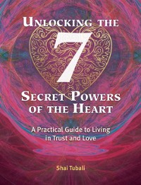 Cover Unlocking the 7 Secret Powers of the Heart