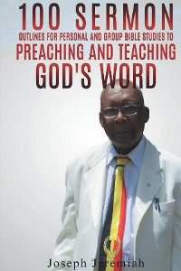 Cover 100 Sermon Outlines for Personal and Group Bible Studies to Preaching and Teaching God's word