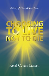 Cover Choosing to Live Not to Die