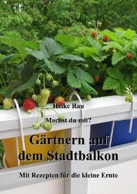 Cover Machst du mit? - Gärtnern auf dem Stadtbalkon - Mit Rezepten für die kleine Ernte