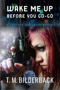 Cover Wake Me Up Before You Go-Go - A Justice Security Novel