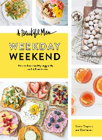 Cover A Beautiful Mess Weekday Weekend