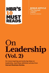"Cover HBR's 10 Must Reads on Leadership, Vol. 2 (with bonus article ""The Focused Leader"" By Daniel Goleman)"